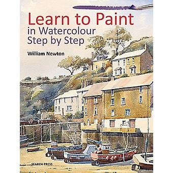 Learn to Paint in Watercolour Step by Step by William Newton - 978178