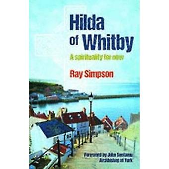 Hilda of Whitby - A Spirituality for Now by Ray Simpson - 978184101728