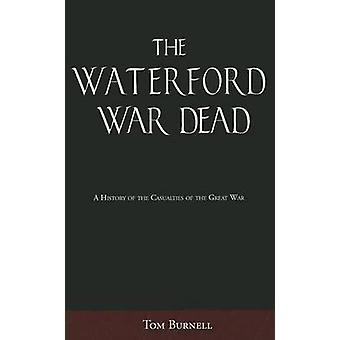 Waterford War Dead - A History of the Casualties of the Great War by T