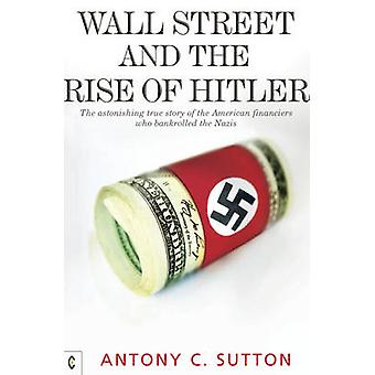 Wall Street and the Rise of Hitler - The Astonishing True Story of the
