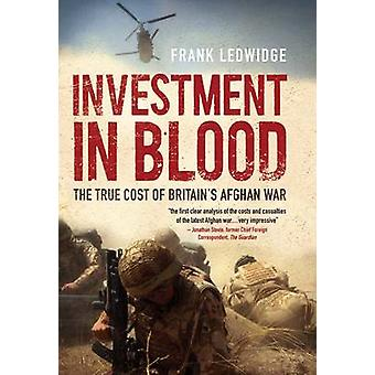 Investment in Blood - The True Cost of Britain's Afghan War by Frank L