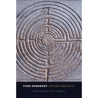 Second Simplicity - New Poetry and Prose - 1991-2011 by Yves Bonnefoy