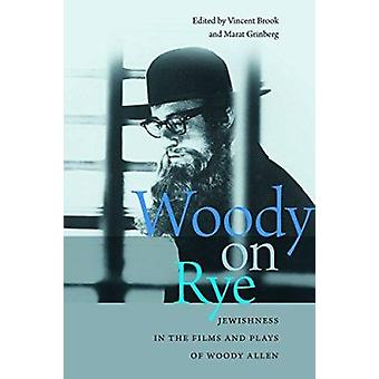 Woody on Rye - Jewishness in the Films and Plays of Woody Allen by Vin