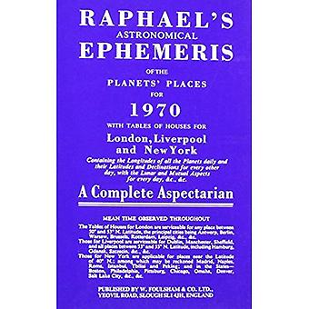 Raphael's Astronomical Ephemeris 1970: With Tables of Houses for London, Liverpool and New York