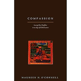 Compassion : Aimer notre prochain in an Age of Globalization