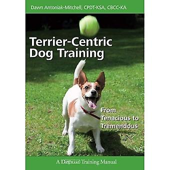 Terrier-Centric Training: From Tenacious to Tremendous (Dogwise Training Manual)