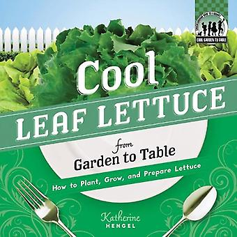 Cool Leaf Lettuce from Garden to Table: How to Plant, Grow, and Prepare Lettuce (Cool Garden to Table Series)