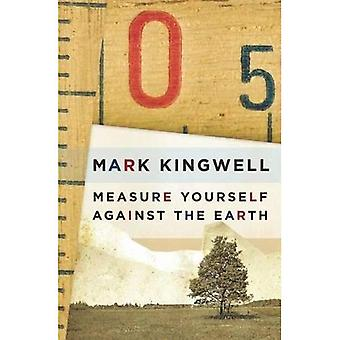Measure Yourself Against the Earth: Essays