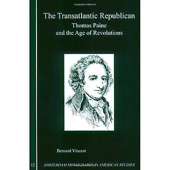 The Transatlantic Republican: Thomas Paine and the Age of Revolutions (Amsterdam Monographs in American Studies)