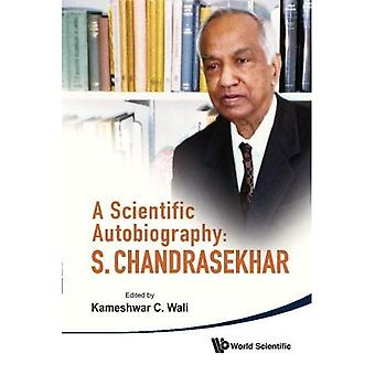 A Scientific Autobiography: S. Chandrasekhar: With Selected Correspondence