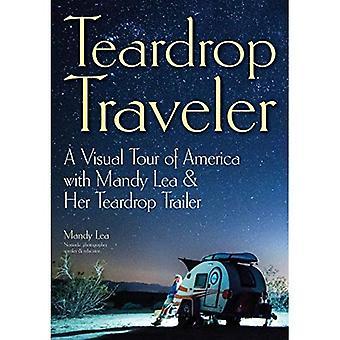 Teardrop Traveler: A Visual� Tour of America with Mandy Lea & Her Teardrop Trailer