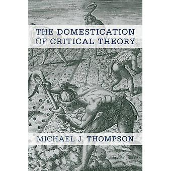 The Domestication of Critical Theory by Michael J Thompson