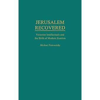 Jerusalem Recovered Victorian Intellectuals and the Birth of Modern Zionism by Polowetzky & Michael