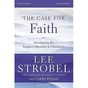 Bei glauben Studienführer überarbeitete Ausgabe untersucht die härtesten Einwände gegen das Christentum von Strobel & Lee