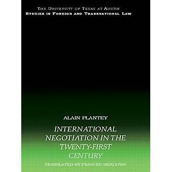 International Negotiation in the TwentyFirst Century by Plantey Alain