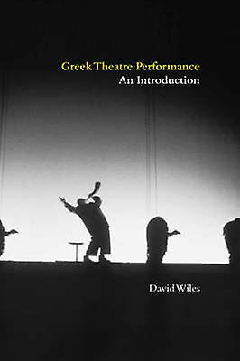 Greek Theatre Perforhommece An Introduction by Wiles & David & Dr