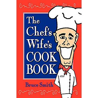 The Chefs Wifes Cook Book by Smith & Bruce
