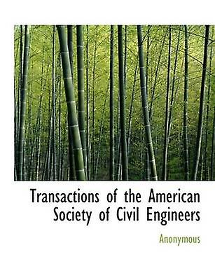 Transactions of the American Society of Civil Engineers by Anonymous & .