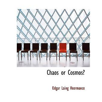 Chaos or Cosmos by Heermance & Edgar Laing