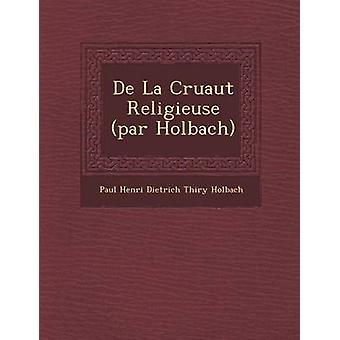De La Cruaut Religieuse par Holbach by Paul Henri Dietrich Thiry Holbach