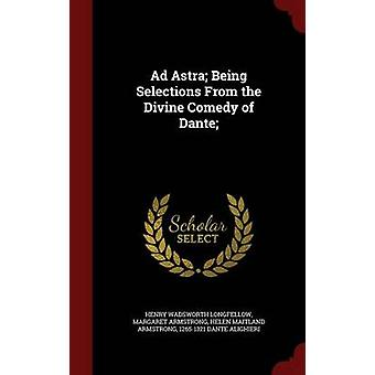Ad Astra Being Selections From the Divine Comedy of Dante by Longfellow & Henry Wadsworth