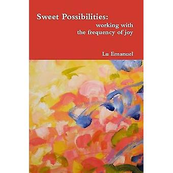 Sweet Possibilities working with the frequency of joy by Emanuel & Lu