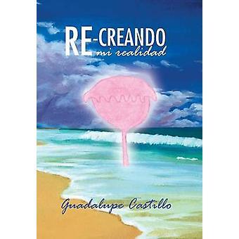ReCreando Mi Realidad by Castillo & Guadalupe