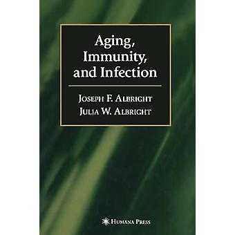 Aging Immunity and Infection by F. Albright & Joseph