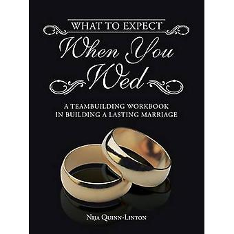 What to Expect When You Wed A Teambuilding Workbook in Building a Lasting Marriage by QuinnLinton & Nija