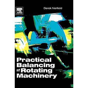Practical Balancing of Rotating Machinery by Norfield & Derek