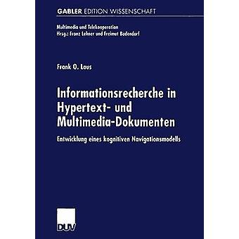 Informationsrecherche in Hypertext und MultimediaDokumenten  Entwicklung eines kognitiven Navigationsmodells by Laus & Frank O.