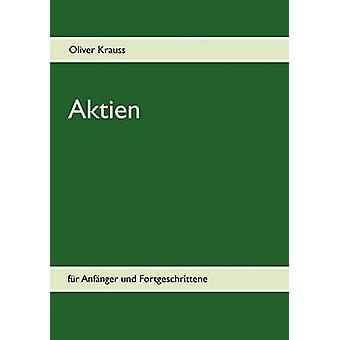 Aktien fr Anfnger und Fortgeschrittene by Krauss & Oliver