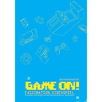Jeu ON Faszination Videospiel Grenzberschreitungen und Wirkmechanismen von Videospielen par Kawaters & Bastian