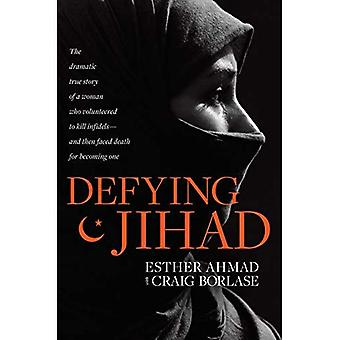 Defying Jihad: The Dramatic� True Story of a Woman Who Volunteered to Kill Infidels--And Then Faced Death for Becoming One