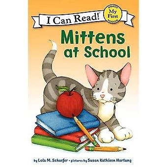 Mittens at School by Lola M Schaefer - Susan Kathleen Hartung - 97800