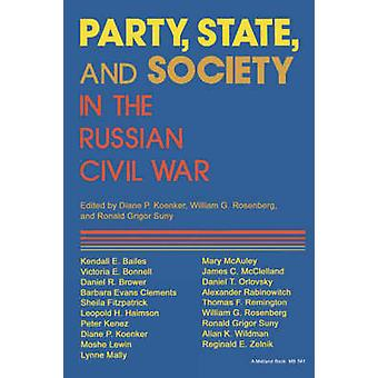 Party - State and Society in the Russian Civil War - Explorations in S