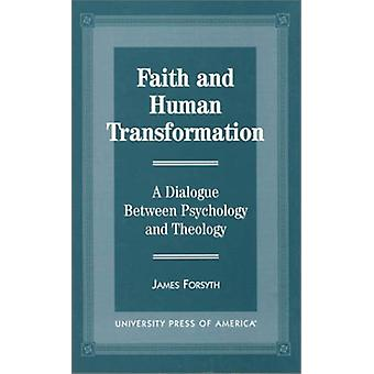 Faith and Human Transformation - A Dialogue Between Psychology and The