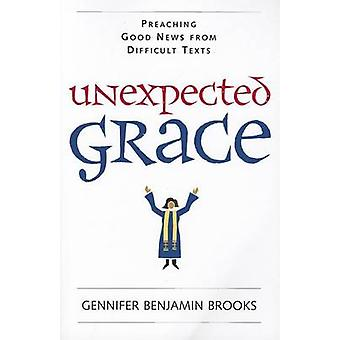 Unexpected Grace - Preaching Good News from Difficult Texts by Gennife