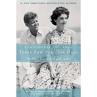These Few Precious Days - The Final Year of Jack with Jackie by Christ