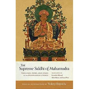The Supreme Siddhi of Mahamudra - Teachings - Poems - and Songs of the