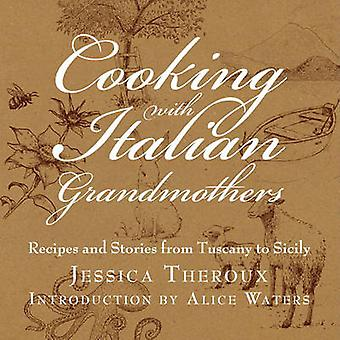 Cooking with Italian Grandmothers - Recipes and Stories from Tuscany t