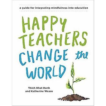 Happy Teachers Change the World - A Guide for Integrating Mindfulness