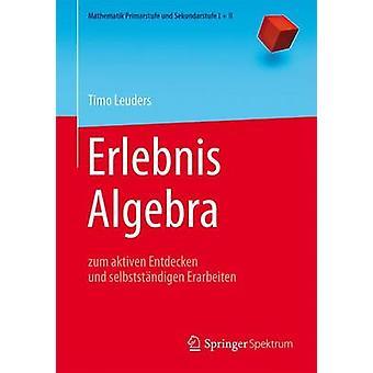 Erlebnis Algebra - Zum Aktiven Entdecken Und Selbststandigen Erarbeite