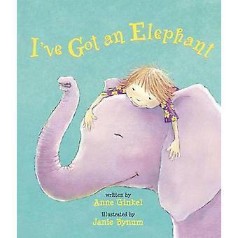 I've Got an Elephant by Anne Ginkel - Janie Bynum - 9781561456857 Book