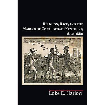 Religion rase og inngåelse av konfødererte Kentucky 18301880 ved Harlow & Luke E.