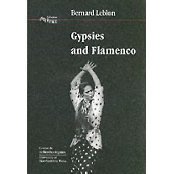 Gypsies and Flamenco: Emergence of the Art of Flamenco in Andalusia (Interface Collection) (Paperback) by Leblon Bernard