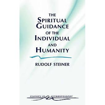 The Spiritual Guidance of the Individual and Humanity by Rudolf Steiner & Samuel Desch