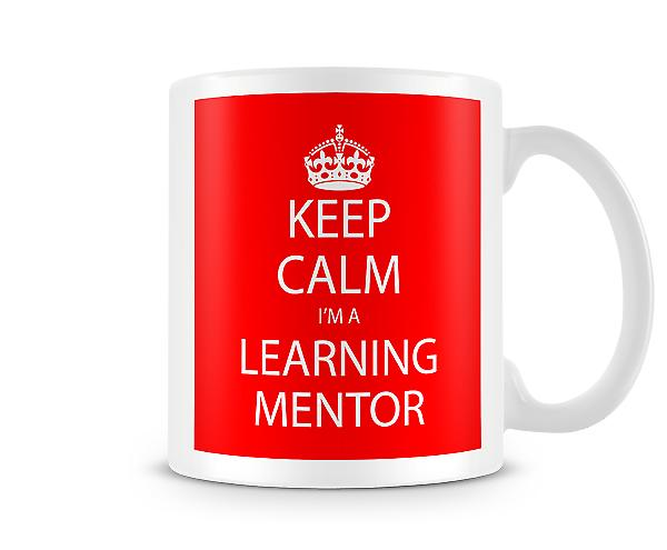 Keep Calm Im A Learning Mentor Printed Mug Printed Mug