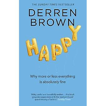 Happy - Why More or Less Everything is Absolutely Fine by Derren Brown