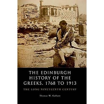 The Edinburgh History of the Greeks - 1768 to 1913 - The Long Nineteen